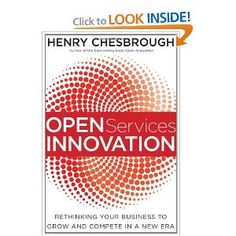 Open Services Innovation: Rethinking Your Business to Grow and Compete in a New Era: Henry Chesbrough: 9780470905746: Amazon.com: Books