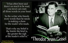 Theodor Seuss Geisel (March 2, 1904 – September 24, 1991) was an American writer, poet, and cartoonist most widely known for his children's books written under the pen names Dr. Seuss.  ** Double click on photo to view FULL size. (Designed by Brian Scott, www.FreelanceWriting.com)