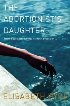 The Abortionist's Daughter-The climax of the story was so powerful, I had to stop and think about what I had just read.
