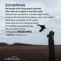 Sometimes The People With The Greatest Potential Often Take The Longest To Find Their Path