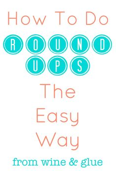A Ridiculously Simple Way to do Round Ups via www.wineandglue.com