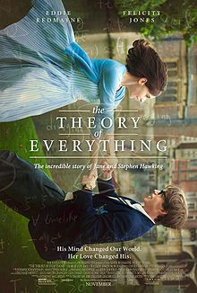The Theory of Everything (2014) The story of the physicist Stephen Hawking and Jane Wilde, the literature student he fell in love with whilst studying at Cambridge in the 1960s. Starring Eddie Redmayne, Felicity Jones, Emily Watson, David Thewlis and more! Coming to theaters November 7th, 2014.