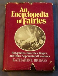 An encyclopedia of fairies: Hobgoblins, brownies, bogies, and other supernatural creatures by Katharine M. Briggs, http://www.amazon.com/dp/0394409183/ref=cm_sw_r_pi_dp_baQHrb0EGW0TR