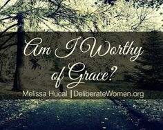 Deliberate Women-Melissa Hucal: Sometimes extending grace to ourselves is the hardest of all.