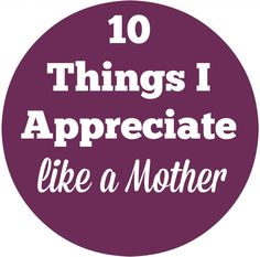 10 Things I Appreciate like a Mother ...sleep, my bladder, not knowing the details of other people's poop, etc.  #funny #parentinghumor