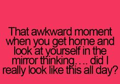 Haha! Been there...