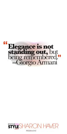 """""""Elegance is not standing out, but being remembered."""" --Giorgio Armani Subscribe to the daily #styleword here: http://www.focusonstyle.com/styleword/ #quotes #styletips"""