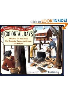 Amazon.com: Colonial Days: Discover the Past with Fun Projects, Games, Activities, and Recipes (9780471161684): David C. King: Books