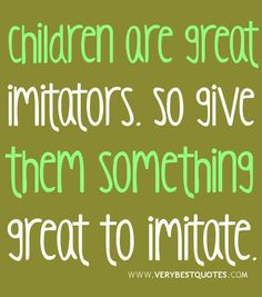 Give Your Children Something Great to Imitate.  They will copy what they see!  Great post from @Crystal Chou Chou Chou@MoneySavingMom.com