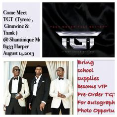 Ladies, get ready to me the Three Kings!!! AKA TGT Tank, Ginuwine & Tyrese live at: Shantinique Music and Sportswear 8933 Harper Avenue in Detroit, Wednesday the 14th, 2013 from 8pm to 10pm. Donate school supplies to be one of the first to meet them.