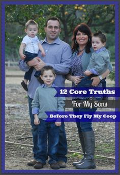 12 Core Truths I Want My Sons To Know Before They Fly My Coop! Mother Of Knights If I had to sum up what I want to accomplish in raising my boys, it would be THIS!