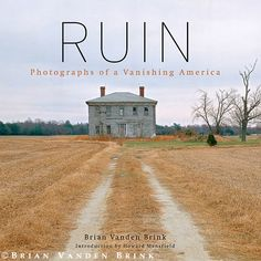 RUIN: Photographs of a Vanishing America by Brian Vanden Brink