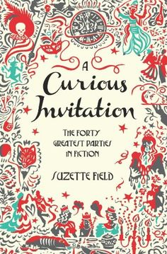 A Curious Invitation: The Forty Greatest Parties in Fiction / Suzette Field  http://encore.greenvillelibrary.org/iii/encore/record/C__Rb1370210