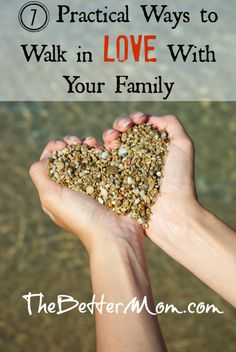 Below are 7 practical ways that our family learns to walk in love