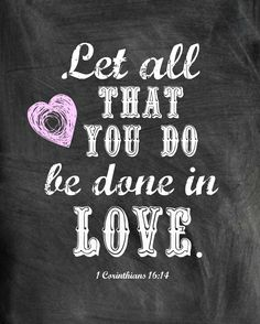"#PRINTABLE #chalkboard Download for Valentine's Day (just save to computer and print on matte paper)  ""Let all that you do be done in LOVE""  1 Corinthians 16:14"