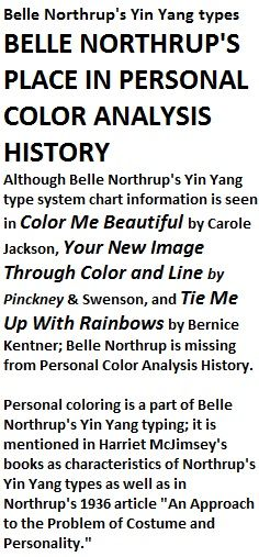 belle northrup (creator of yin yang typing) is missing from personal color analysis history even though personal coloring (hair, skin, eyes, contrast) is part of her yin yang type system in her 1936 article & mcjimsey's books. ALSO: http://pinterest.com/pin/525021269029607512   http://pinterest.com/pin/525021269029607865  http://pinterest.com/pin/525021269029607997  http://pinterest.com/pin/525021269029608227  http://pinterest.com/pin/525021269029895894