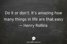 -Henry Rollins