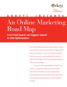 Arketi Insights: An Online Marketing Road Map. Learn how to unite PPC advertising and SEO efforts...