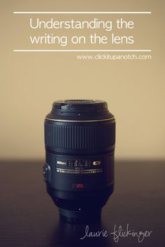 Everything You Want to Know About Camera Lenses:Part 1-Understanding the Writing on the Lens via Click it Up a Notch