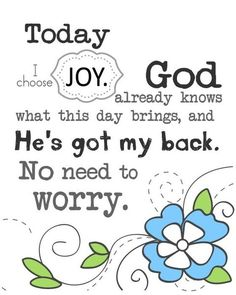 Today I choose joy.  God already knows what this day brings, and He's got my back.  No need to worry.