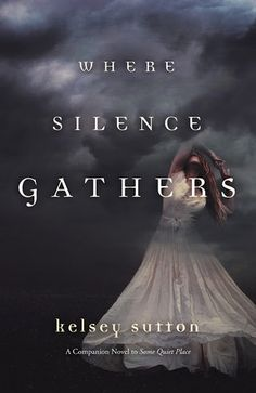 Where Silence Gathers by Kelsey Sutton | Some Quiet Place, BK#2 | Publisher: Flux | Publication Date: July 8, 2014 | www.kelseysutton.blogspot.com | #YA #Paranormal