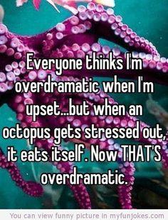 Everyone thinks im overdramatic humor lol