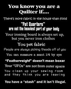 Are you a quilter? Now this is good... I love the one about the ironing board and cleaning up and sewing room !!!