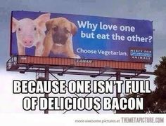 So bad but so true. However I couldn't eat the bacon from my neighbor's pig who(m) I fed all the while he was growing up. jh