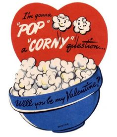 Valentine- cute saying for a gift of actual popcorn, too.