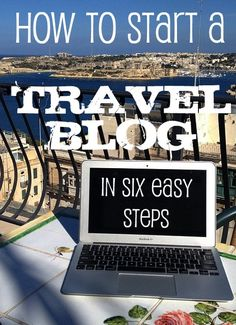 How to Start a Travel Blog in Six Easy Steps