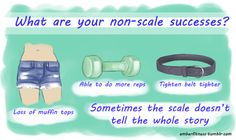 non-scale success - these things mean more than any number on a scale ever could.
