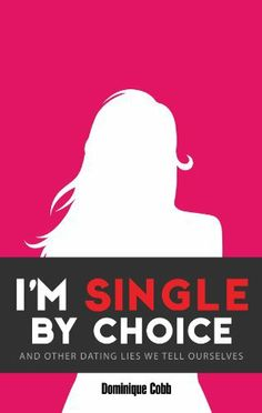 I'm Single By Choice: And Other Dating Lies We Tell Ourselves by Dominique Cobb, http://www.amazon.com/dp/B00JMWKBGK/ref=cm_sw_r_pi_dp_kxpCtb1KZ6GDC