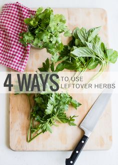 4 Ways to Use Leftover Herbs (including that basil that's overtaking your garden right now!)