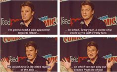 """Nathan's answer to the question, """"If FOX was ever to apologize for canceling this show, how would you want them to do it?"""" THIS is why I love Nathan Fillion (well, ONE of the many reasons anyway)."""