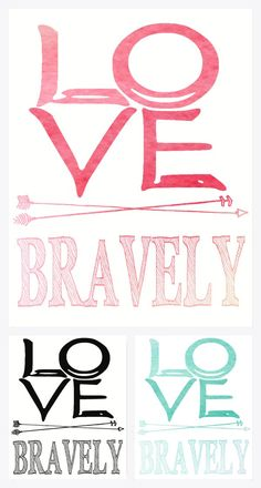 """Free """"Love Bravely"""" Watercolor Printables from We Lived Happily Ever After"""