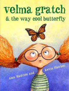 Velma Gratch & The Way Cool Butterfly -- tale of a little sister who wants to stand out on her own, and gets her opportunity in the midst of butterflies