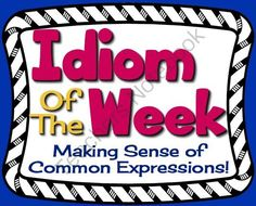 IDIOM OF THE WEEK: 40 Posters Of Commonly Used Idioms With Examples from Presto Plans on TeachersNotebook.com -  (42 pages)  - Idioms are part of everyday speech, yet we assume that our students know what they mean!  This resource allows teachers to introduce one idiom per week with a definition and an example!