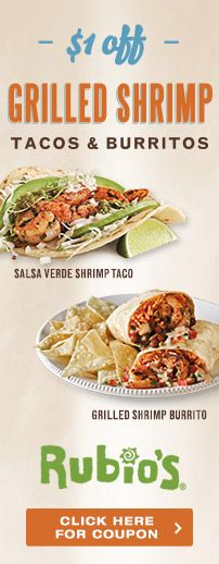 Dive in to Grilled Shrimp! Save $1 off any Rubio's Grilled Shrimp Burrito or Two Taco Plate.