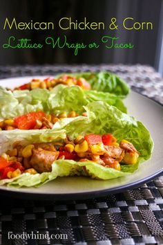 Mexican Chicken & Corn {Lettuce Wraps or Tacos}- Food & Whine