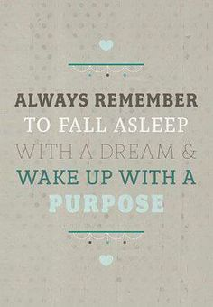 Always remember to fall asleep with a dream & wake up with a purpose | #quote