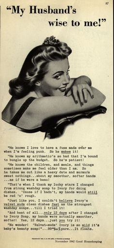 """""""He knows my arithmetic's so bad that I'm bound to bungle up the budget. So he's patient!"""" Women, right? So bad at math... Advertisement for Procter & Gamble Co.'s Ivory Soap, 1942."""