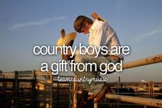 Country Boys are a Gift From God. #CountryBoys #CountryGirl