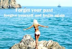 forget your past forgive yourself and begin again quote