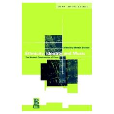 Ethnicity, Identity and Music: The Musical Construction of Place (Berg Ethnic Identities Series): Martin Stokes: 9781859730416: Amazon.com: Books