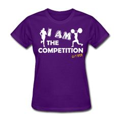 · ♥♡♥ · I AM THE COMPETITION · $19.99 · This is the women's style, men's is available also. Multiple shirt styles as well as multiple colors to choose from. Grab yours today! :)