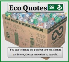 You can't change the past but you can change the future, always remember to recycle. #ecoquote