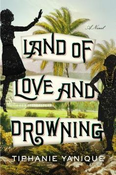 Land of Love and Drowning by Tiphanie Yanique. #NYSWInst #TiphanieYanique