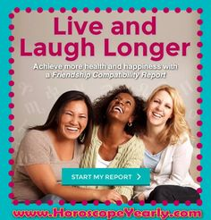 Live and Laugh Longer With Our Friendship Compatibility Reading! Go beyond your Sun Sign to reveal your astrological portrait, based on the planetary positions at the time of your birth. Uncover details on your personality traits and sun sign characteristics that are uniquely you. Click here to start your reading now: http://www.horoscopeyearly.com/friendship-traits-astrology-compatibility/