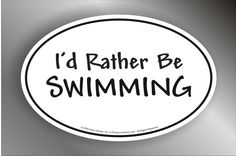 "I'd Rather Be Swimming Decal - Oval 5"" x 3.25""  www.PeaceLoveSwim.com"