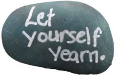 your daily rock : let yourself yearn. | 37days daili rock